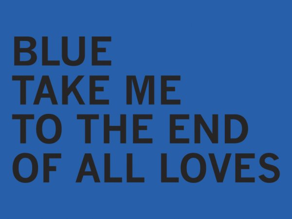 Blue take me to the end of all loves